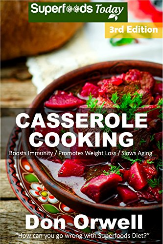Casserole Cooking: Third Edition : Over 80 Quick & Easy Gluten Free Low Cholesterol Whole Foods Recipes full of Antioxidants & Phytochemicals (Natural Weight Loss Transformation Book 111) by [Orwell, Don]