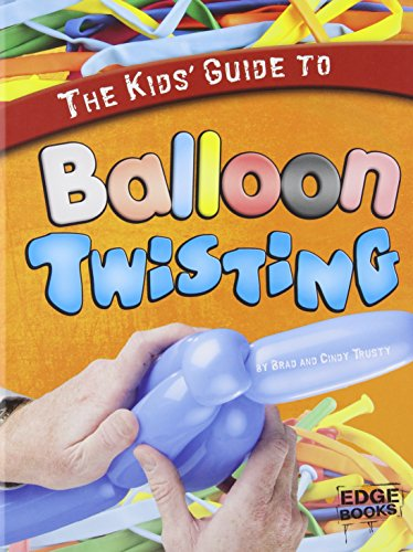 The Kids' Guide to Balloon Twisting (Kids' Guides)