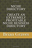NICHE DIRECTORY: CREATE AN EXTREMELY PROFITABLE NICHE BUSINESS DIRECTORY