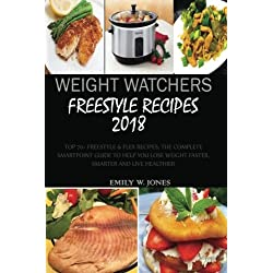 Weight Watchers Freestyle Recipes 2018:: Top 70+ Freestyle & Flex Recipes, The Complete Smart Point Guide to help you Lose Weight Faster, Smarter and Live Healthier