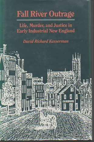 Fall River Outrage: Life, Murder, and Justice in Early Industrial New England by David Richard Kasserman (1986-05-03)