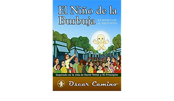 El Niño de la Burbuja: Homenaje al Principito (Spanish Edition) - Kindle edition by Oscar Camino, Joel Basá. Children Kindle eBooks @ Amazon.com.