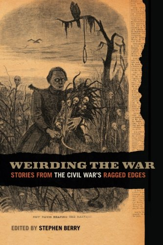 Weirding the War: Stories from the Civil War's Ragged Edges (UnCivil Wars Ser.)