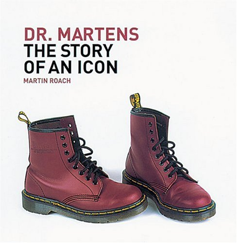 Dr. Martens  The Story Of An Icon  The Story Of A British Icon