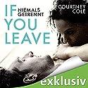 If you leave - niemals getrennt Hörbuch von Courtney Cole Gesprochen von: Christiane Marx, Oliver Kube