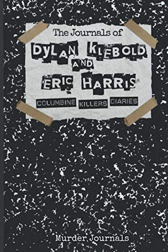 The Journals of Dylan Klebold and Eric Harris: Columbine Killers Diaries (Columbine Book)