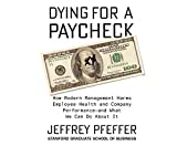 Dying for a Paycheck: How Modern Management Harms Employee Health and Company PerformanceÇand What We Can Do About It