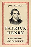 "Jon Kukla, ""Patrick Henry: Champion of Liberty"" (Simon and Schuster, 2017)"