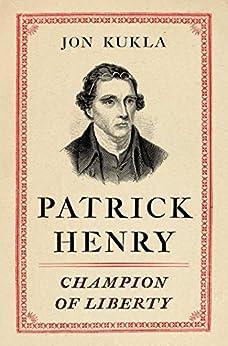 Patrick Henry: Champion of Liberty by [Kukla, Jon]