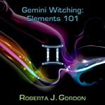 Gemini Witching: Elements 101 | Roberta J. Gordon