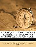 De Eo Quod Iustum Est Circa Exhibitionem Reorum Iure Inprimis Lusatiae Superioris, Carl Wilhelm Gaertner, 1279778474