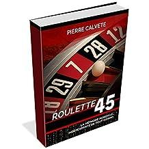 ROULETTE 45: Probablement:  La Meilleure Méthode du Monde (French Edition)
