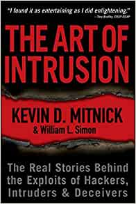 The Art of Intrusion: The Real Stories Behind the Exploits of Hackers, Intruders and Deceivers: Kevin D. Mitnick, William L. Simon: 9780471782667: ...