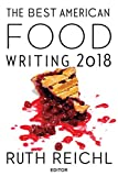 The Best American Food Writing 2018 (The Best American Series )