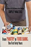 From Pantry to Food Bank: the First Forty Years, Shipley Walters, 1452015716