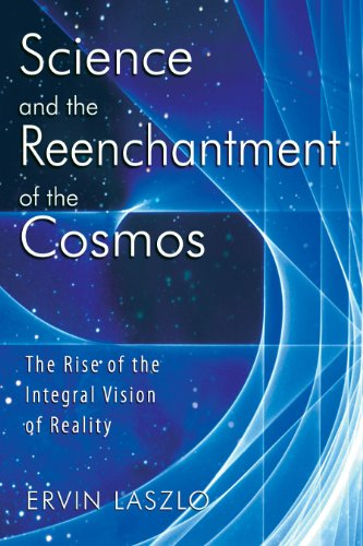 Science and the Reenchantment of the Cosmos: The Rise of the Integral Vision of Reality