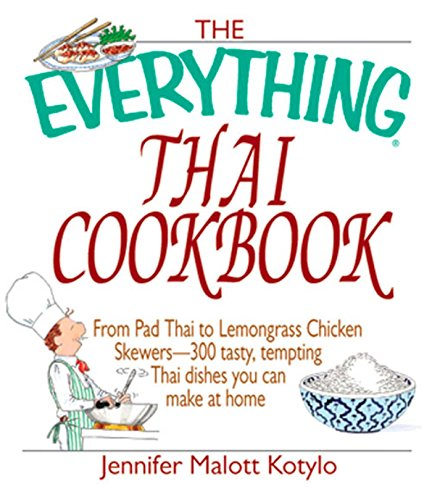 The Everything Thai Cookbook: From Pad Thai to Lemongrass Chicken Skewers--300 Tasty, Tempting Thai Dishes You Can Make at Home (Lemongrass Chicken)