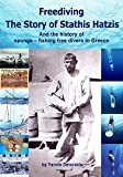Freediving – The Story of Stathis Hatzis: And the history of sponge – fishing free divers in Greece (Freediving Books Book 2)