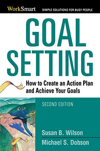 Goal Setting: How to Create an Action Plan and Achieve Your Goals (Worksmart) (Worksmart Series) (Series Of Actions To Achieve A Goal)