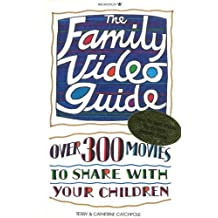 The Family Video Guide: Over Three-Hundred Movies to Share with Your Children