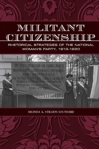 Militant Citizenship: Rhetorical Strategies of the National Woman's Party, 1913-1920 (Presidential Rhetoric and Politica