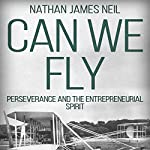 Can We Fly: Perseverance and the Entrepreneurial Spirit | Nathan James Neil