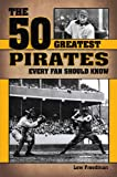 The 50 Greatest Pirates Every Fan Should Know, Lew Freedman, 193562833X