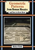 Geometric Patterns from Roman Mosaics: And How to Draw Them by Robert Field (1993-09-01)