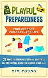 Playful Preparedness: Prepare Your Children--For Life: 26 Games for Teaching Situational Awareness, Prepping, Emergency Preparedness and the Survival Mindset to Children of All Ages