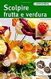 Scolpire frutta e verdura