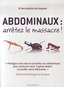 Abdominaux, arrêtez le massacre ! : Méthode Abdologie de Gasquet par Gasquet