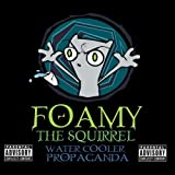 Foamy The Squirrel : Water Cooler Propaganda