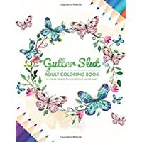 Gutter Slut: Adult Coloring Book: 50 Swear Words To Color Your Anger Away