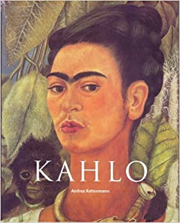 Frida Kahlo: 1907-1954: Pain and Passion: Andrea Kettenmann