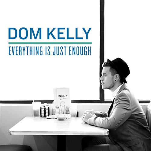 Dom Kelly - Everything Is Just Enough (2017) [WEB FLAC] Download