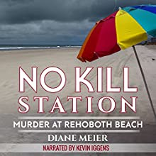 No Kill Station: Murder at Rehoboth Beach Audiobook by Diane Meier Narrated by Kevin Iggens