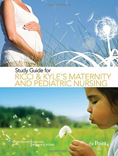 Study Guide for Ricci and Kyle's Maternity and Pediatric Nursing