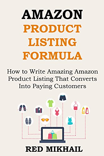 AMAZON PRODUCT LISTING FORMULA (FOR YOUR E-COMMERCE BUSINESS): How to Write Amazing Amazon Product Listing That Converts Into Paying Customers – Watch ... Finish (E-Commerce from A–Z Series Book 3)