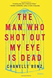 Image of The Man Who Shot Out My Eye Is Dead: Stories