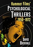Hammer Films' Psychological Thrillers, 1950-1972, David Huckvale, 0786474718