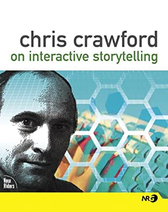 chris crawford interactive storytelling essay Fourth edition, 2018 i originally intended to write a book on this subject i had  been writing essays about it for some time and it seemed only natural to put it all .
