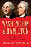 "Stephen F. Knott and Tony Williams, ""Washington and Hamilton: The Alliance that Forged America"" (Sourcebooks, 2015)"