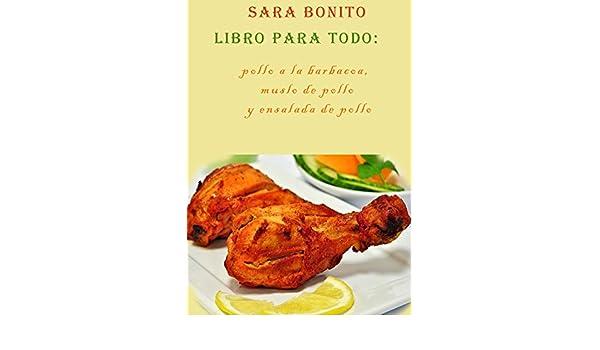 Amazon.com: Libro para todo: pollo a la barbacoa, muslo de pollo y ensalada de pollo (Spanish Edition) eBook: Sara Bonito: Kindle Store