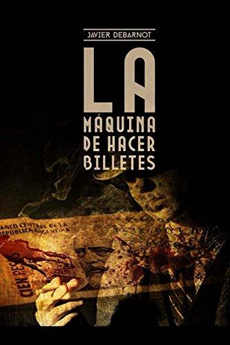 Descargar Libro La Máquina De Hacer Billetes Javier Debarnot