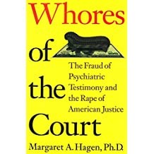 Whores of the Court: The Fraud of Psychiatric Testimony and the Rape of American Justice