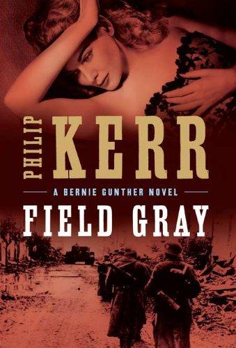 Field Gray (A Bernie Gunther Novel)