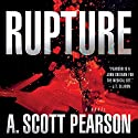 Rupture Audiobook by A. Scott Pearson Narrated by Tim Campbell