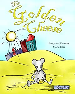 The Golden Cheese: (A Kids Book on Life Lessons and Friendship)