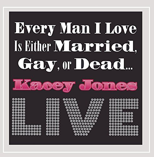 Every Man I Love Is Either Married, Gay, or Dead . . . Live