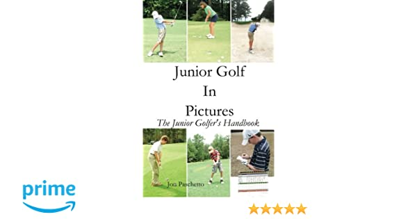Junior Golf In Pictures: The Junior Golfers Handbook (Volume 1): Jon Paschetto, Paul Paschetto: 9780615722382: Amazon.com: Books